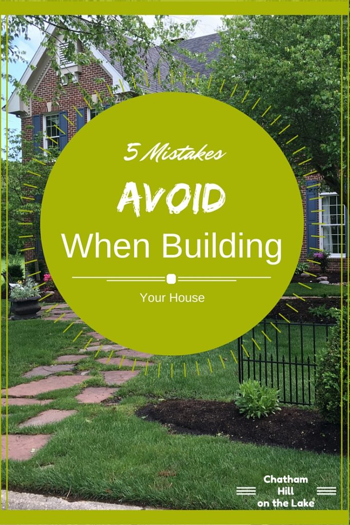 5 mistakes to avoid when building a house www.chathamhillonthelake.com