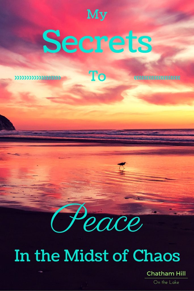 My Secrets to Peace in the midst of chaos