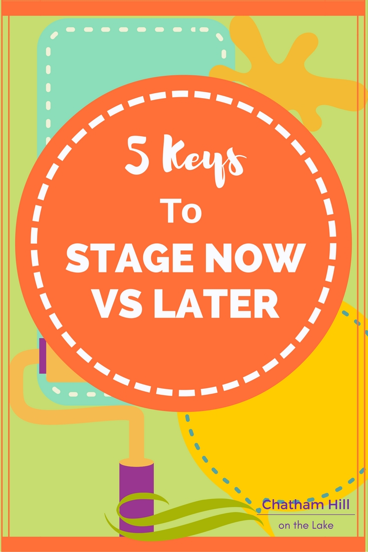 5 Keys to Stage Now VS Later