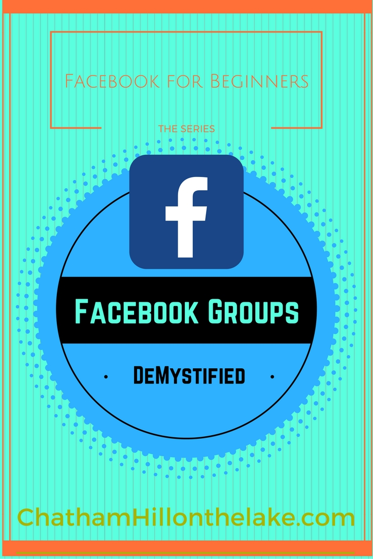 FaceBook Groups DeMystified, FaceBook for Beginners - The Series www.chathamhillonthelake.com