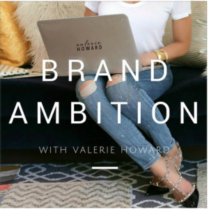 Brand Ambition with Valerie Howard